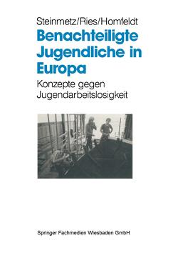 Benachteiligte Jugendliche in Europa von Homfeldt,  Hans Günther, Ries,  Heinz A., Steinmetz,  Bernd