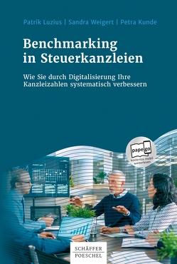 Benchmarking in Steuerkanzleien von Kunde,  Petra, Luzius,  Patrik, Weigert,  Sandra