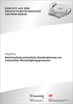Benchmarking-unterstützte Standortplanung von industriellen Wertschöpfungsprozessen. von Kohl,  Holger, Zhou,  Xing