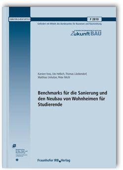 Benchmarks für die Sanierung und den Neubau von Wohnheimen für Studierende. Abschlussbericht. von Helbich,  Ute, Lützkendorf,  Thomas, Michl,  Peter, Unholzer,  Matthias, Voss,  Karsten