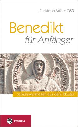 Benedikt für Anfänger von Müller,  Christoph OSB