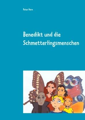 Benedikt und die Schmetterlingsmenschen von Horn,  Peter