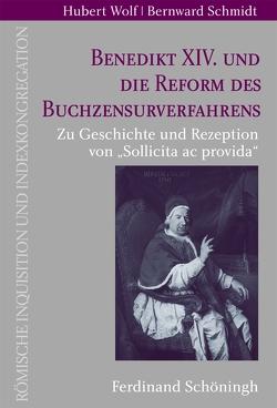 Benedikt XIV. und die Reform des Buchzensurverfahrens von Schmidt,  Bernward, Wolf,  Hubert