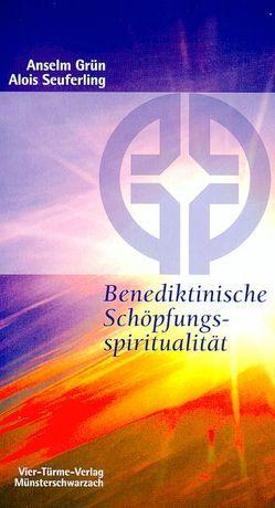 Benediktinische Schöpfungsspiritualität von Grün,  Anselm, Seuferling,  Alois
