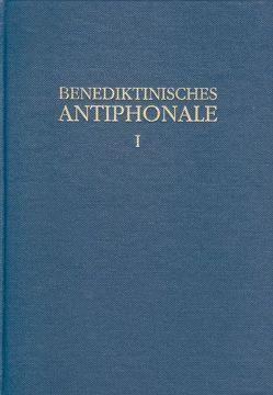 Benediktinisches Antiphonale I-III / Benediktinisches Antiphonale Band I von Erbacher,  Rhabanus, Hofer,  Roman, Joppich,  Godehard