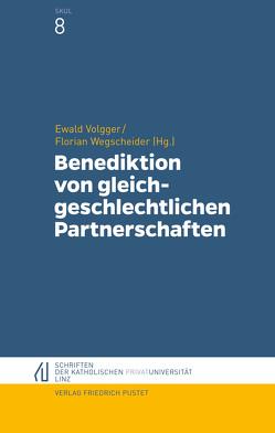 Benediktion von gleichgeschlechtlichen Partnerschaften von Volgger,  Ewald, Wegscheider,  Florian