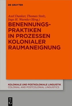 Benennungspraktiken in Prozessen kolonialer Raumaneignung von Dunker,  Axel, Stolz,  Thomas, Warnke,  Ingo H.