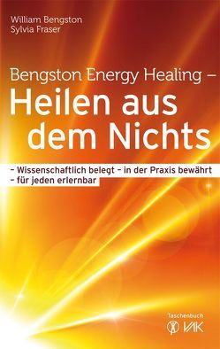 Bengston Energy Healing – Heilen aus dem Nichts von Bengston,  William, Brandt,  Beate, Fraser,  Sylvia