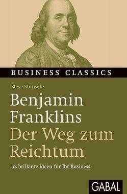 """Benjamin Franklins """"Der Weg zum Reichtum"""" von Bertheau,  Nikolas, Shipside,  Steve"""