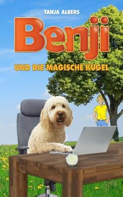 Benji und die magische Kugel von Albers,  Tanja