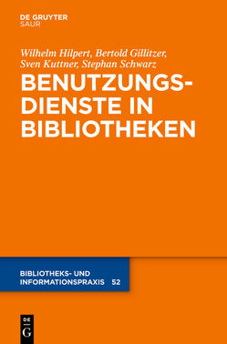 Benutzungsdienste in Bibliotheken von Gillitzer,  Bertold, Hilpert,  Wilhelm, Kuttner,  Sven, Schwarz,  Stephan