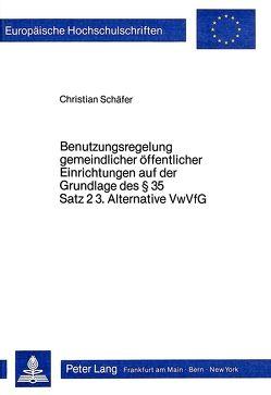 Benutzungsregelung gemeindlicher Öffentlicher Einrichtungen auf der Grundlage des 35 Satz 2 3. Alternative VwVfG von Schaefer,  Christian