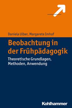 Beobachtung in der Frühpädagogik von Imhof,  Margarete, Ulber,  Daniela
