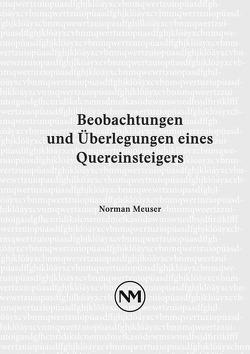 Beobachtungen und Überlegungen eines Quereinsteigers von Meuser,  Norman