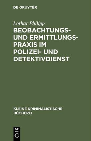 Beobachtungs- und Ermittlungspraxis im Polizei- und Detektivdienst von Philipp,  Lothar