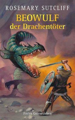 Beowulf der Drachentöter von Ambrus,  Victor, Borne,  Astrid von dem, Martin,  John F., Sutcliff,  Rosemary