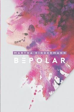BePolarTrilogie / BePolar von Kindermann,  Martha