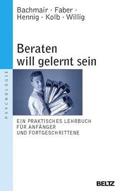 Beraten will gelernt sein von Bachmair,  Sabine, Faber,  Jan, Hennig,  Claudius, Kolb,  Rüdiger, Willig,  Wolfgang
