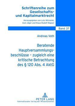 Beratende Hauptversammlungsbeschlüsse – zugleich eine kritische Betrachtung des § 120 Abs. 4 AktG von Voth,  Andreas