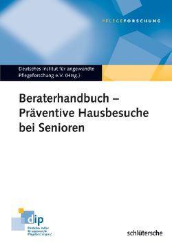 Beraterhandbuch – Präventive Hausbesuche bei Senioren von Deutsches Institut für angewandte Pflegeforschung e.V