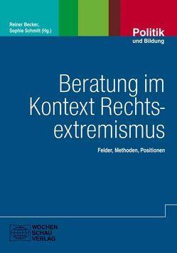 Beratung im Kontext Rechtsextremismus von Becker,  Dr. Reiner, Schmitt,  Dr. Sophie
