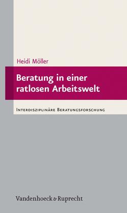 Beratung in einer ratlosen Arbeitswelt von Möller,  Heidi