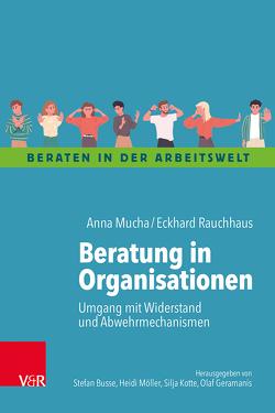 Beratung in Organisationen von Busse,  Stefan, Geramanis,  Olaf, Kotte,  Silja, Möller,  Heidi, Mucha ,  Anna, Rauchhaus,  Eckhard