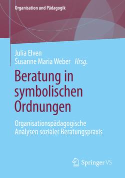 Beratung in symbolischen Ordnungen von Elven,  Julia, Weber,  Susanne Maria