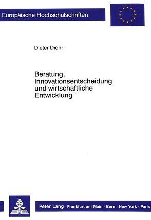 Beratung, Innovationsentscheidung und wirtschaftliche Entwicklung von Diehr,  Dieter