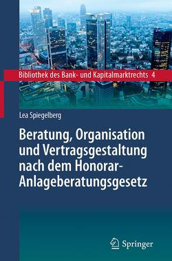 Beratung, Organisation und Vertragsgestaltung nach dem Honorar-Anlageberatungsgesetz von Spiegelberg,  Lea