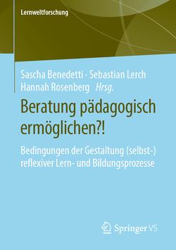Beratung pädagogisch ermöglichen von Benedetti,  Sascha, Lerch,  Sebastian, Rosenberg,  Hannah