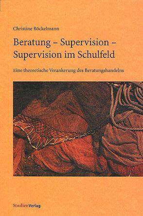 Beratung – Supervision – Supervision im Schulfeld von Böckelmann,  Christine