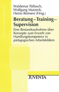 Beratung- Training- Supervision von Mutzeck,  Wolfgang, Pallasch,  Waldemar, Reimers,  Heino