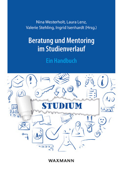 Beratung und Mentoring im Studienverlauf von Isenhardt,  Ingrid, Lenz,  Laura, Stehling,  Valérie, Westerholt,  Nina