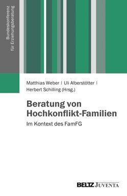 Beratung von Hochkonflikt-Familien von Alberstötter,  Uli, Schilling,  Herbert, Weber,  Matthias