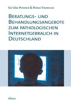 Beratungs- und Behandlungsangebote zum pathologischen Internetgebrauch in Deutschland von Petersen,  Kay Uwe, Thomasius,  Rainer