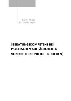Beratungskompetenz bei psychischen Auffälligkeiten von Kindern und Jugendlichen von Kopp,  Guido, Moser,  Katrin