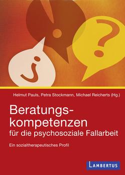 Beratungskompetenzen für die psychosoziale Fallarbeit von Pauls,  Helmut, Reicherts,  Michael, Stockmann,  Petra