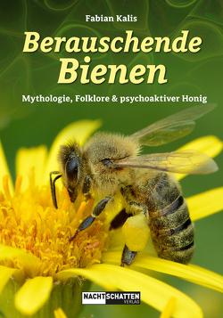 Berauschende Bienen von Kalis,  Fabian