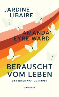Berauscht vom Leben von Eyre Ward,  Amanda, Libaire,  Jardine, Lösch,  Cornelia