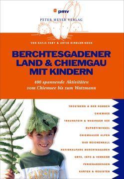 Berchtesgadener Land & Chiemgau mit Kindern von Faby,  Katja, Kindler-Koch,  Antje
