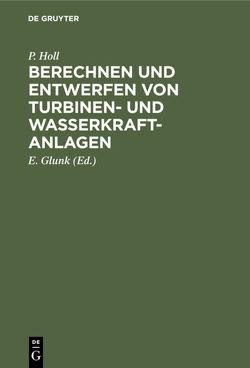 Berechnen und Entwerfen von Turbinen- und Wasserkraft-Anlagen von Glunk,  E., Holl,  P.