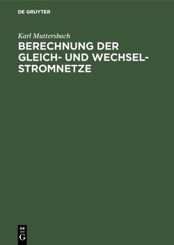 Berechnung der Gleich- und Wechsel-Stromnetze von Muttersbach,  Karl