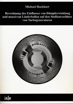 Berechnung des Einflusses von Dämpferwicklung und massivem Läuferballen auf den Stoßkurzschluss von Turbogeneratoren von Hackbart,  Michael