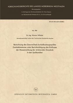 Berechnung des Gaswechsels kurbelkastengespülter Zweitaktmotoren unter Berücksichtigung des Einflusses der Massenwirkung der strömenden Gassäule in den Spülkanälen von Wilhelm,  Werner