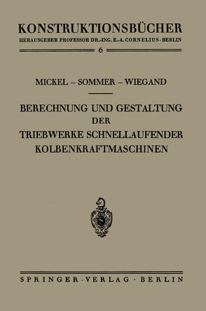 Berechnung und Gestaltung der Triebwerke schnellaufender Kolbenkraftmaschinen von Mickel,  Ernst, Sömmer,  Paul, Wiegand,  Heinrich