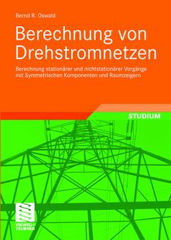 Berechnung von Drehstromnetzen von Oswald,  Bernd Rüdiger