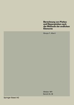 Berechnung von Platten und Rippenplatten nach der Methode der endlichen Elemente von Alberti,  G.F.