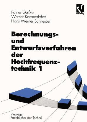 Berechnungs- und Entwurfsverfahren der Hochfrequenztechnik 1 von Geissler,  Rainer, Kammerloher,  Werner, Schneider,  Hans Werner