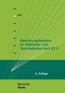 Berechnungsbeispiele im Stahlbeton- und Spannbetonbau nach EC 2 von Kohl,  Matthias